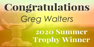 Congratulations Greg Waters – 2020 Summer Trophy Winner!