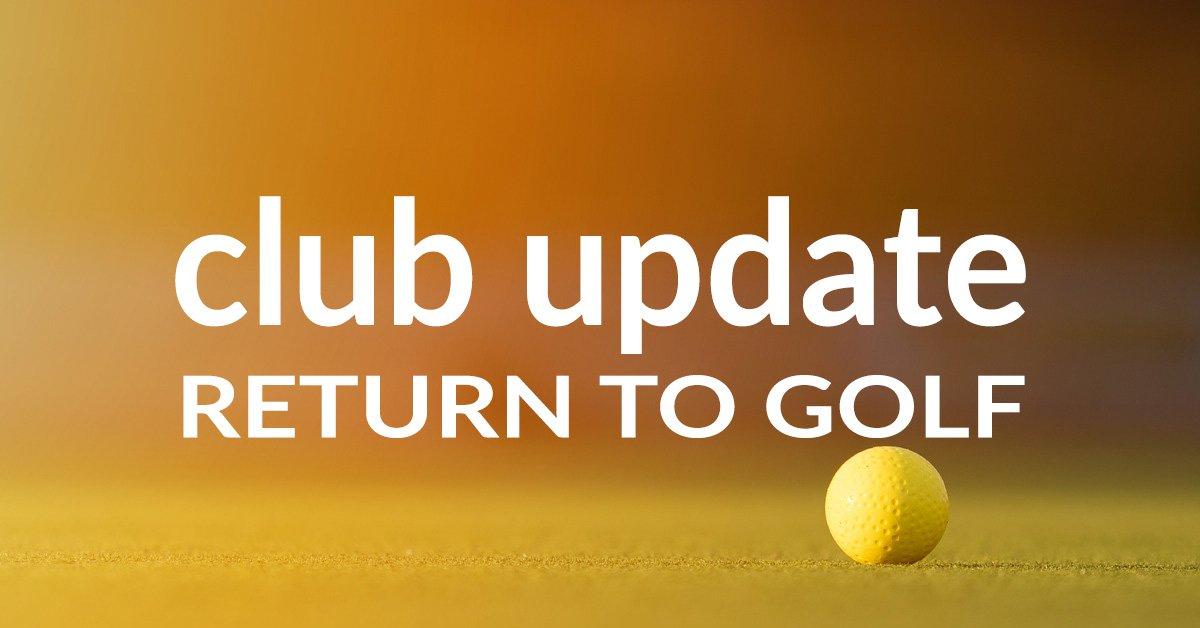 Club Update – Return to Golf