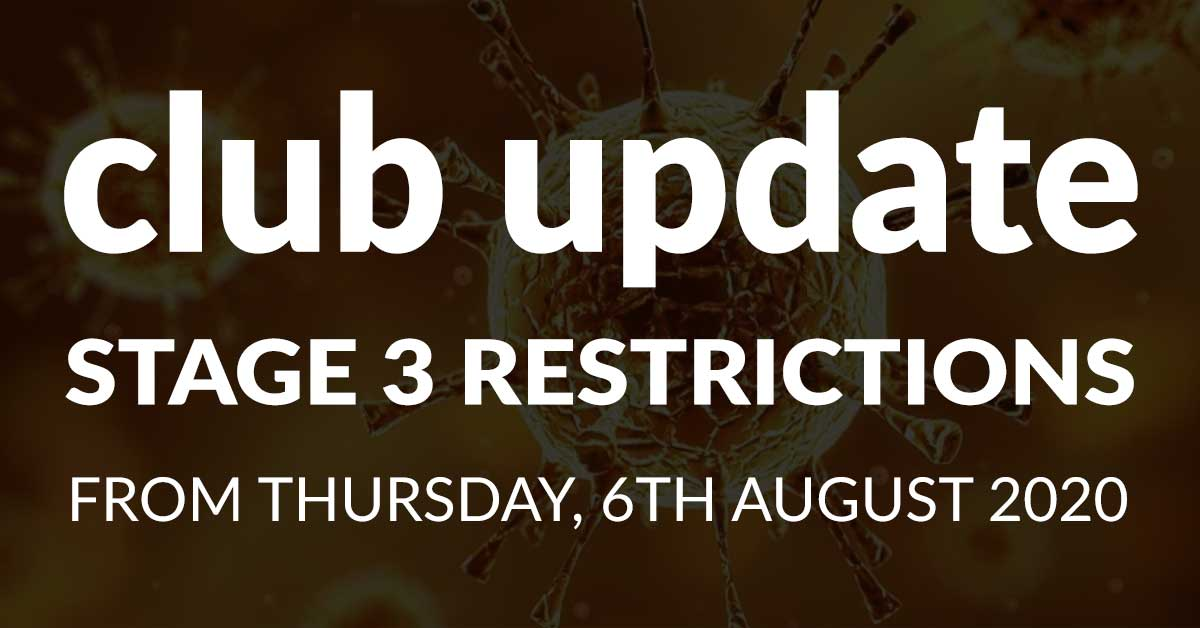 Stage 3 Restrictions from Thurs, 6th August 2020