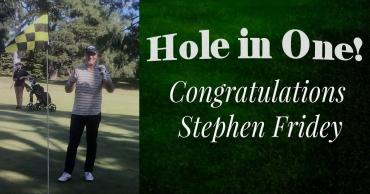 Congratulations Stephen Fridey – Hole in 1!
