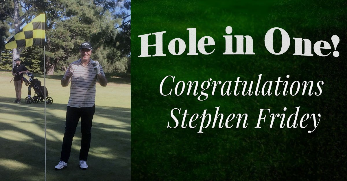 Congratulations Stephen Fridey – Hole in 1!