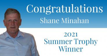 Congratulations Shane Minahan – 2021 Summer Trophy Winner