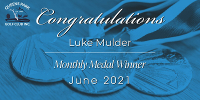 Congratulations Luke Mulder – June 2021 Monthly Medal Winner!